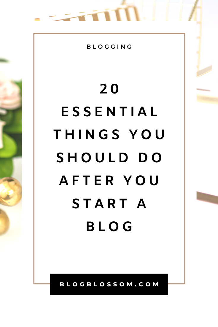 20 Things You Should Do Right After You Start A Blog