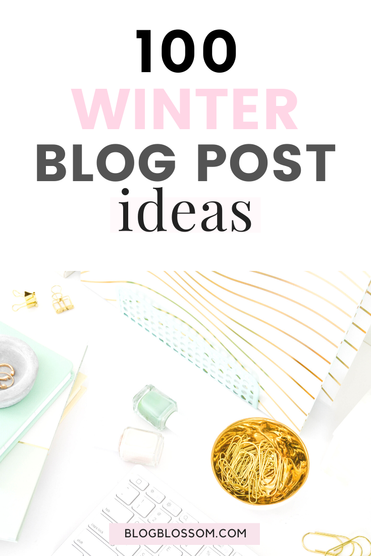 With lots of downtime during the cold winter months, it's the perfect season to pump out content for your blog. If you're going through a creative rut and have absolutely no idea what to write about, here are 100 winter blog post ideas for inspiration.   blog tips   blogging tips   grow your blog traffic   blog content ideas   blog post inspiration   new blogger   blog post headlines #bloggingtips #blogtips #winter